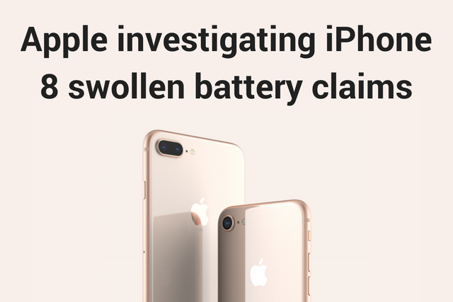 Apple investigating iPhone 8 swollen battery claims