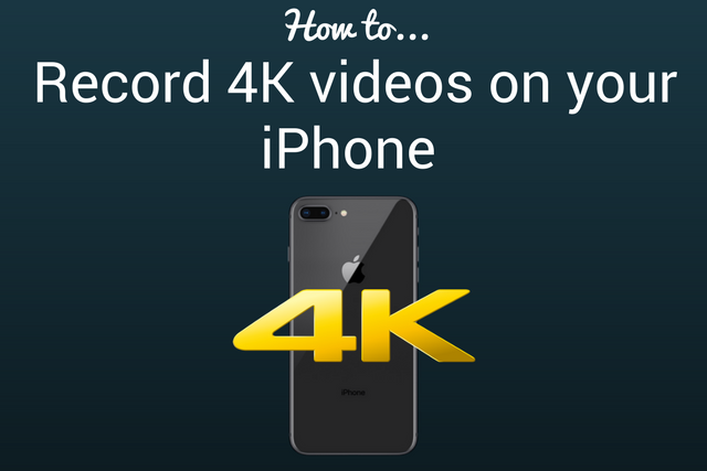 How to record 4K videos on your iPhone